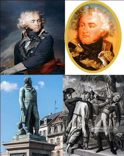 Révolution française : Ce militaire fera allégeance pour le royaume de France, l'électorat de Bavière, l'archiduché d'Autriche, le royaume de France et la république française. Il sera assassiné pendant la campagne d'Egypte.Ne vous dégonflez pas et donnez-nous la bonne réponse !