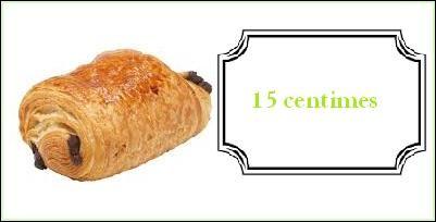 Un pain au chocolat : 15 centimes.