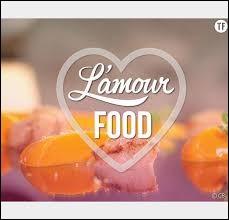 """Sur quelle chaîne fut diffusée l'émission """"L'Amour food"""" en 2016 ?"""