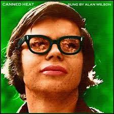Alan Wilson (1943 - 1970) était le chanteur du groupe Canned Heat. Quel titre fut un de leurs tubes en 1968 ?