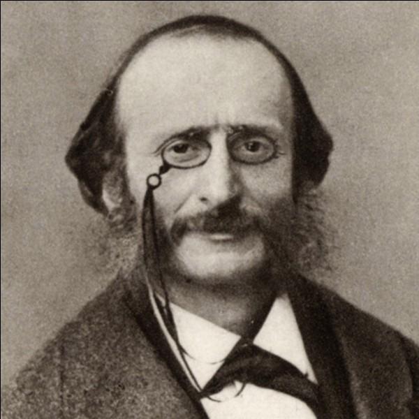 Laquelle de ces oeuvres musicales n'est pas de Jacques Offenbach?