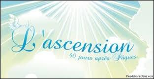 Quel jour la fête de l'Ascension tombe-t-elle obligatoirement ?