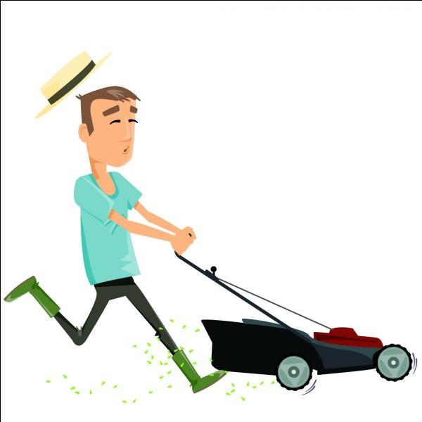 Je tons la pelouse.