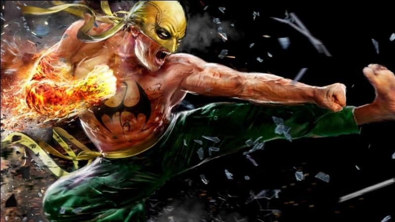 Tout comme Iron Fist, mon poing est d'acier et je pète le feu !