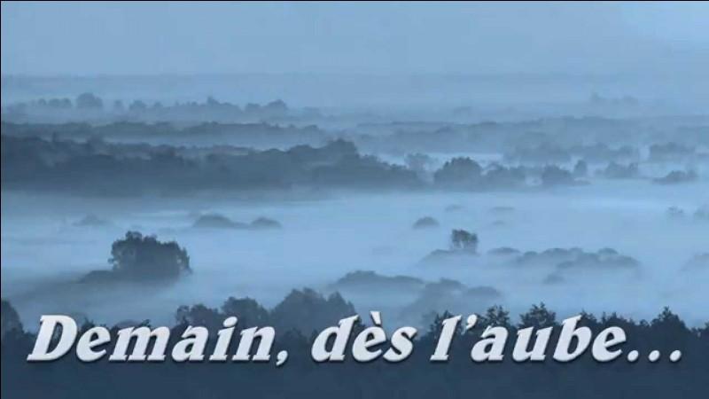 """D - De qui le poème """"Demain, dès l'aube..."""" est-il l'œuvre ?"""