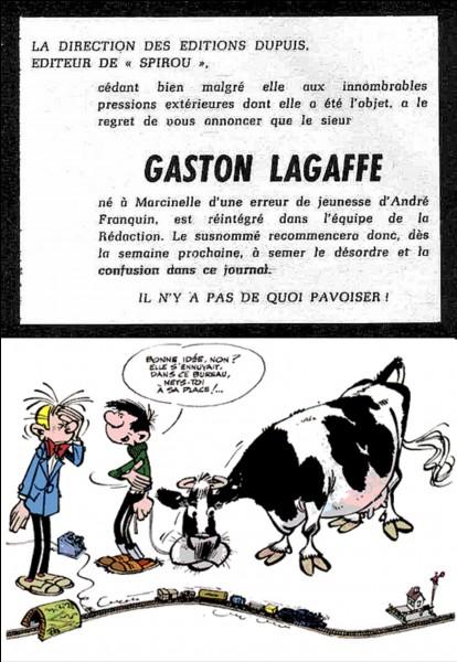 Catastrophe ! Gaston est viré par Mr Dupuis, le patron que l'on ne voit jamais, mais qui intervient ! On sait que Fantasio (un autre héros de la BD) réussit à le faire réembaucher !Comment réussit-il à le faire revenir au sein de la rédaction de Spirou ?