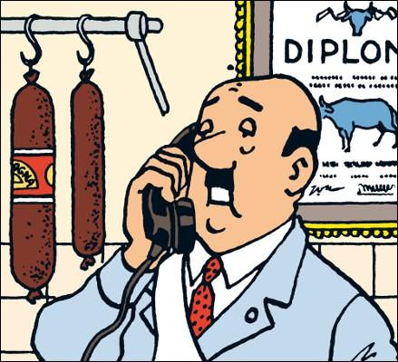 """S'il ne fait pas la vaisselle, ce personnage est récurrent (""""L'Affaire Tournesol"""", """"Coke en stock"""" et """"Les Bijoux de la Castafiore"""") : boucher de son état, quel est son nom ?"""