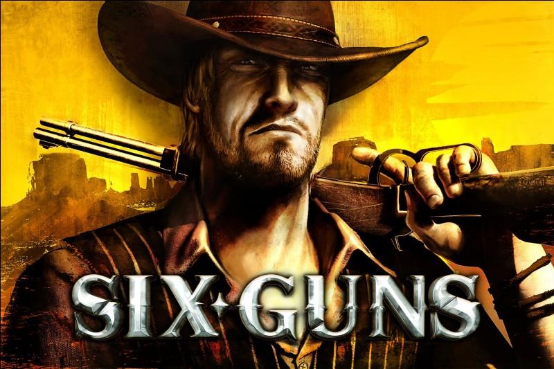 Six-Guns est un jeu de...