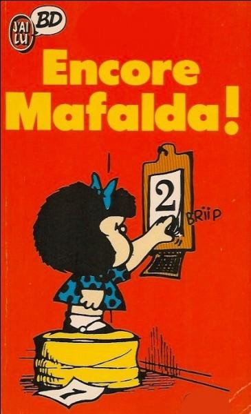 """Qui est l'auteur de cette BD titrée """"Encore Mafalda"""" ?"""