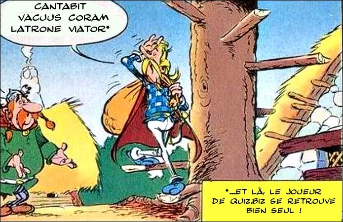 Les auteurs d'Astérix auraient pu prêter au barde Assurancetourix cette tirade : « Cantabit vacuus coram latrone viator ». Qu'en dites-vous ?