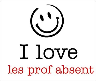 Le professeur de français... absent aujourd'hui.