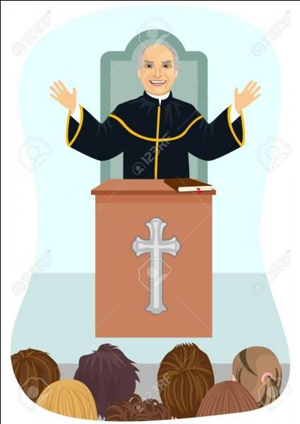 Dimanche dernier, le père ... a fait un sermon qui restera dans les annales, il fut très applaudi !