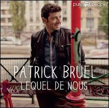 Patrick Bruel a repris ''Lequel de nous'' qui est même devenu le titre de son 8e album. Quel chanteur ayant fait un duo avec Didier Barbelivien avait créé cette chanson ?