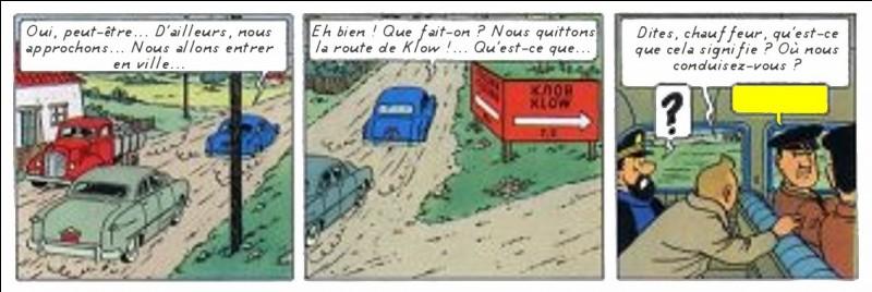 Ojectif Lune > Le suspense est à son comble... Que répond le chauffeur légèrement patibulaire à Tintin (dans la bulle jaune) ?
