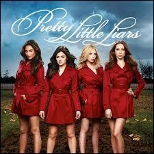 En parlant de séries ; aimes-tu « Pretty Little Liars » ?