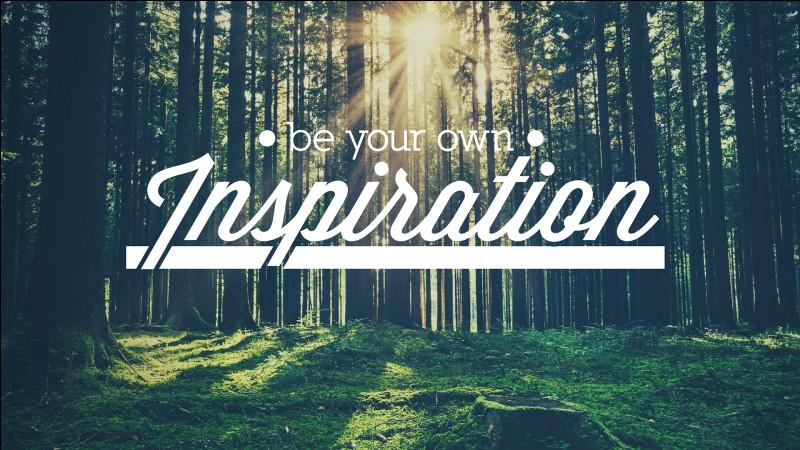Qu'est-ce qui t'inspire le plus ?