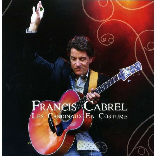 Complétez ce titre de Francis Cabrel : ''Les ---------- en costume'' ?