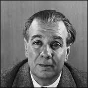 Littérature : quel est le nom de cet écrivain argentin (1899-1986) de prose et de poésie, célèbre pour ses travaux dans les champs de l'essai et de la nouvelle, qui sont considérés comme des classiques de la littérature du XXe siècle ?. (Il a écrit les recueils de nouvelles ''Fictions'' en 1944, ou encore ''Le Livre de sable'', publié en 1975).