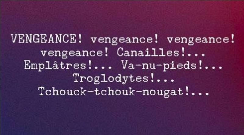 'Tchouck-tchouck-nougat', (insulte très inventive). 'Tchouk Tchouk Nougâh' est un groupe de chanson burlesque, vrai ou faux ?