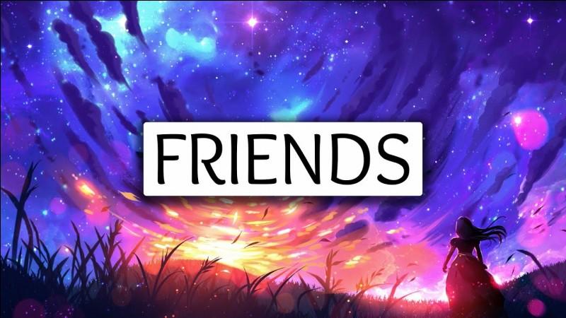 "Qui chante ""Friends"" ?"