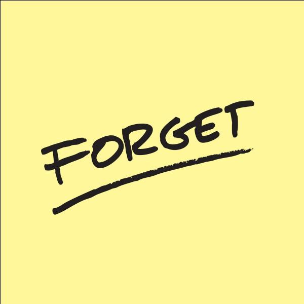 """Que veut bien dire """"to forget"""" ?"""