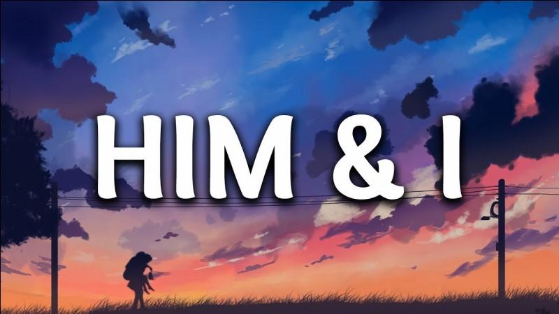 """Qui chante """"Him&I"""" ?"""