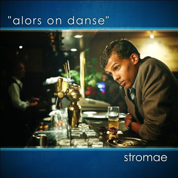 """Que penses-tu de """"Alors on danse"""" de Stromae ?"""
