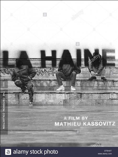 """""""La Haine"""" est le titre d'un film réalisé par Mathieu Kassovitz."""