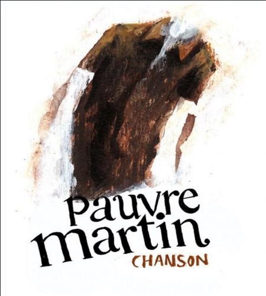 Qui est l'auteur de la chanson 'Pauvre Martin' ?