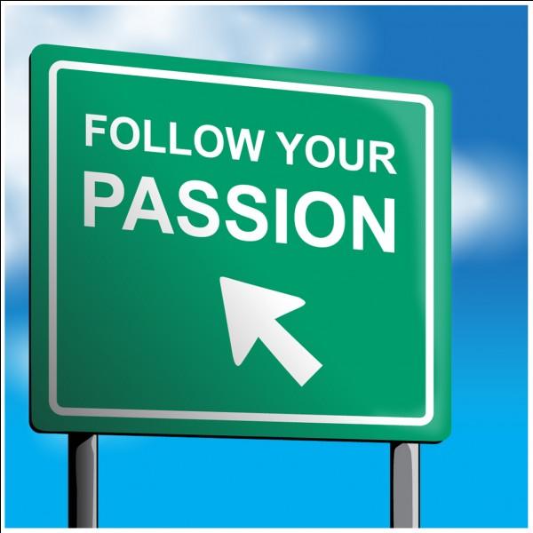 Quelle est sa passion ?