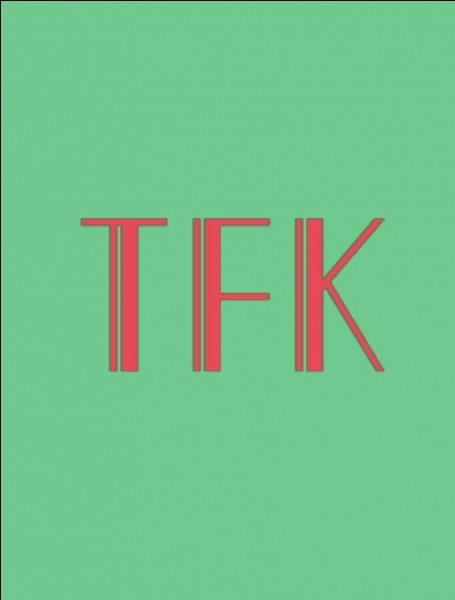 """Que veut dire """"tfk"""" ?"""