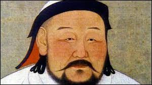 Cet empereur mongol est considéré comme le plus grand de l'Histoire. Il a fait trembler les peuples de Chine et d'Occident. Il s'appelait...