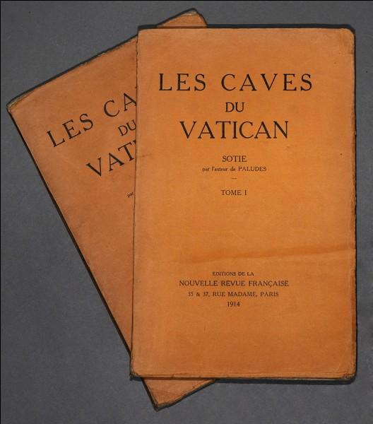 """André Gide a écrit """"Les Caves du Vatican""""."""