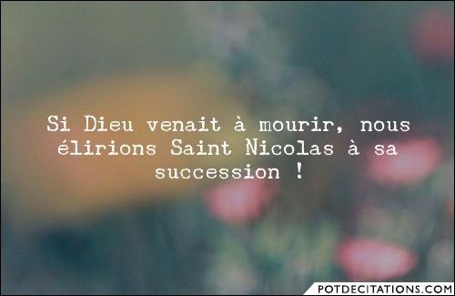 """""""Si Dieu venait à mourir, nous élirions Saint-Nicolas à sa succession !"""" est un proverbe..."""