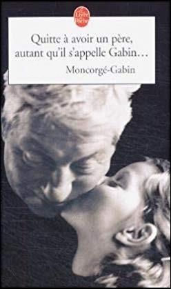 """Qui a écrit le livre """" Quitte à avoir un père, autant qu'il s'appelle Gabin"""" ?"""