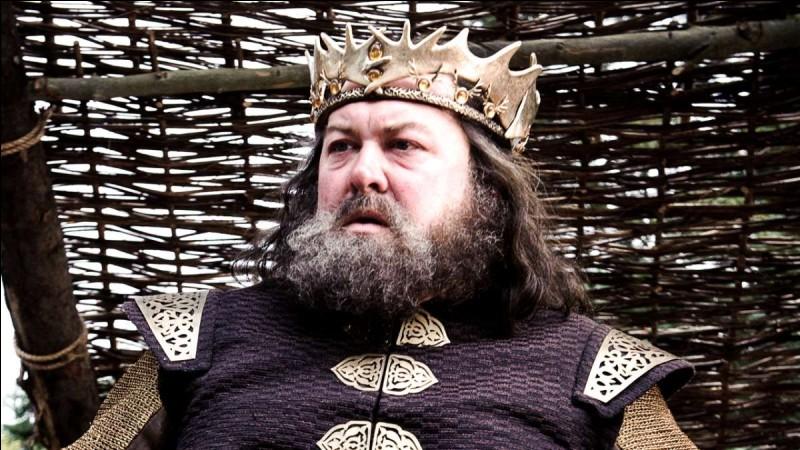 Robert Baratheon est mort dans la saison...