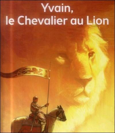 Durant cette période, naît aussi un personnage fictif : Yvain, le chevalier au Lion. D'après le poème de Chrétien de Troyes, il est un chevalier de la Table ronde. Quel animal, sur le point de tuer un lion, le chevalier Yvain a-t-il tué ?