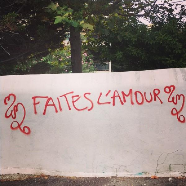 """Complétez le célèbre slogan repris en 1968 : ''Faites l'amour..."""""""