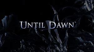 ''Until Dawn''