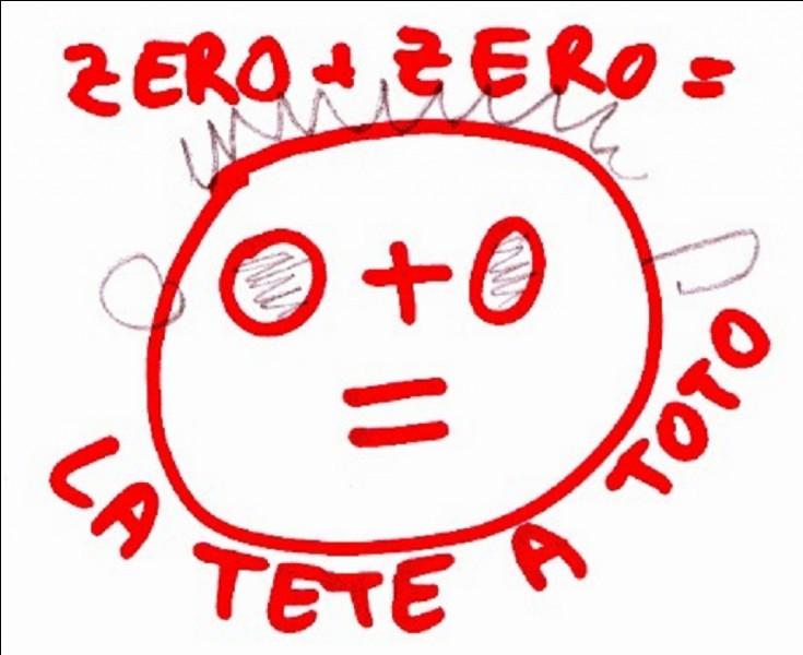 """Quel animateur télé utilise à l'envi l'expression """"Zéro plus zéro égal la tête à Toto, au cours de son jeu. """" ?"""