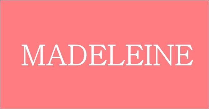 Tiens une facile, pour vous détendre : Madeleine !