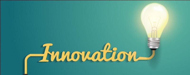 Donne une innovation :