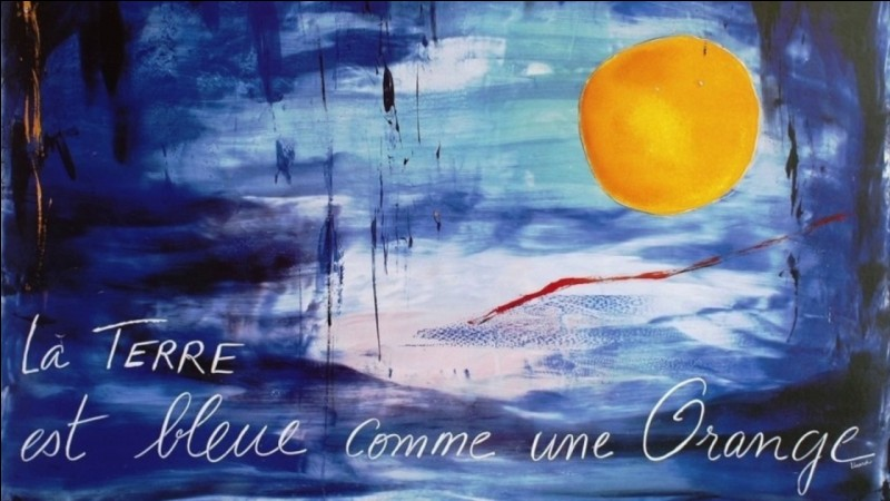 """Quel poète a dit """"La Terre est bleue comme une orange"""" ?"""