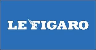 """Sous le règne de quel roi de France a été fondé le journal quotidien """"Le Figaro"""" ?"""