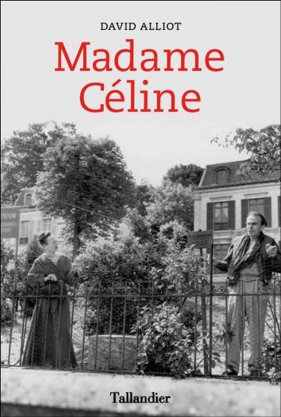 Quel était le nom de la seconde épouse de Louis-Ferdinand Céline ?