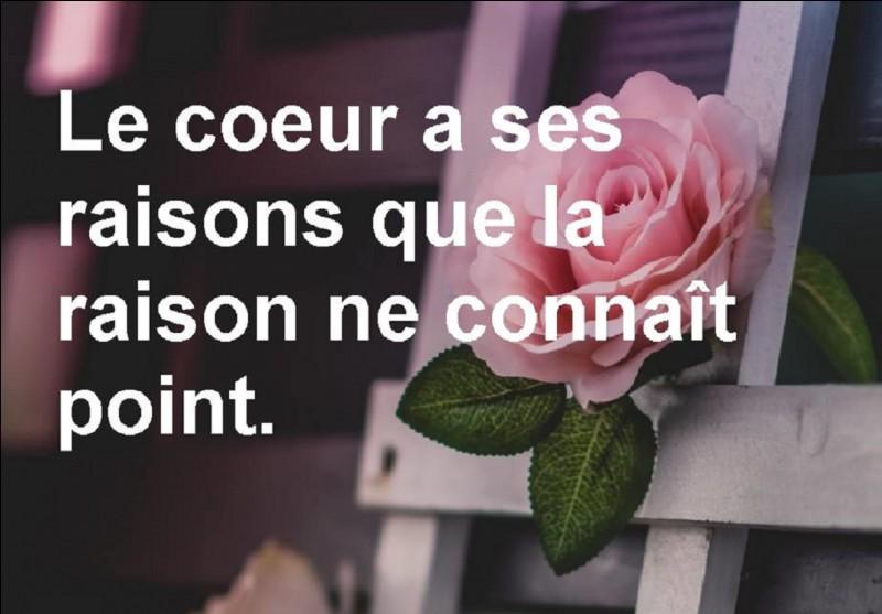 """Quel philosophe est l'auteur de cet adage : Le cœur a ses raisons que la raison ne connaît point."""" ?"""