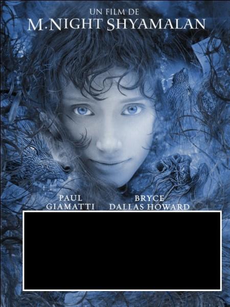 Bryce Dallas Howard est une nymphe dans ce conte fantastique signé M. Night Shyamalan.Il s'agit de :