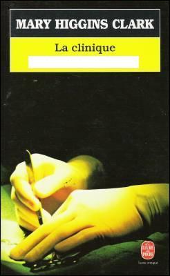 Il s'agit d'un des tous premiers romans de Mary Higgins Clark : La Clinique du Docteur…