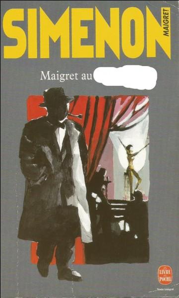 Pour mener à bien son affaire, Maigret doit se rendre au...