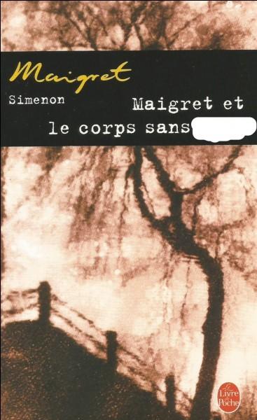 Pour Maigret, que manque-t-il au corps ?